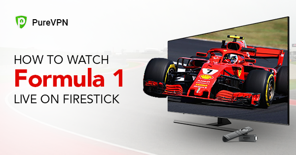 How to Watch Formula 1 Live on Firestick - PureVPN Blog