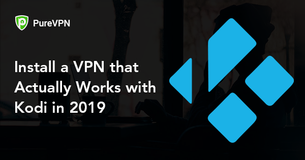Best Kodi VPN - How to Install Kodi VPN (Updated Guide 2019)
