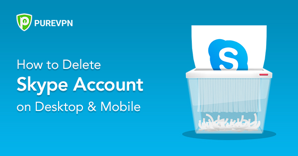 How to Delete Skype Account on Desktop & Mobile